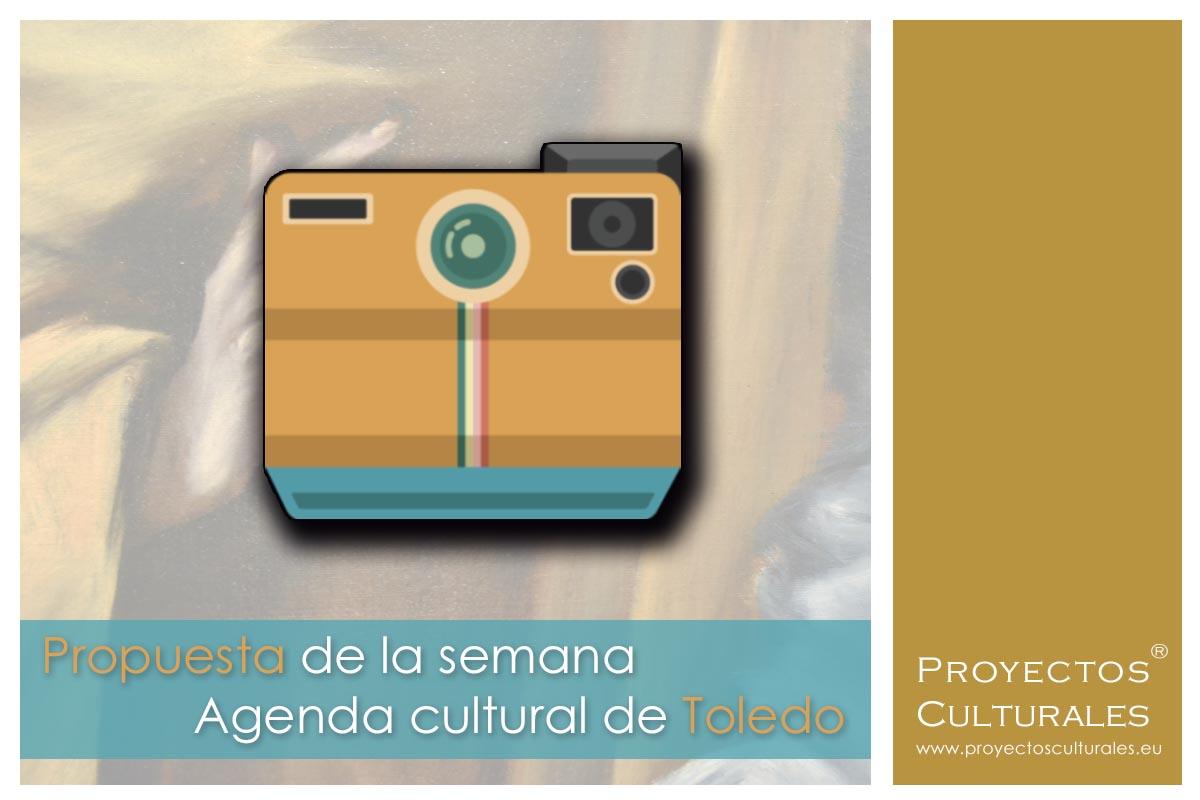 Propuesta de la semana | Actualidad y agenda cultura de Toledo